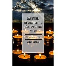 La Genèse, les Miracles et les Prédictions selon le Spiritisme  (French Edition)
