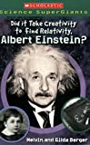 Did It Take Creativity to Find Relativity, Albert Einstein? (Scholastic Science Supergiants) by Melvin Berger (1-Sep-2007) Paperback