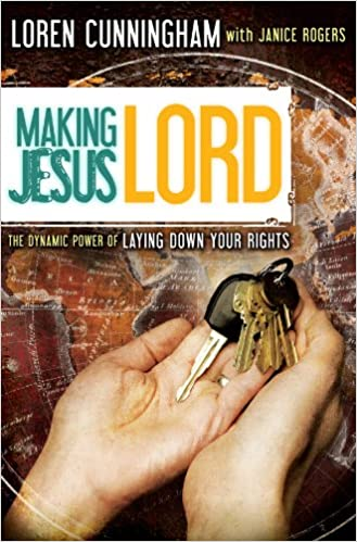 Making Jesus Lord: The Dynamic Power of Laying Down Your Rights