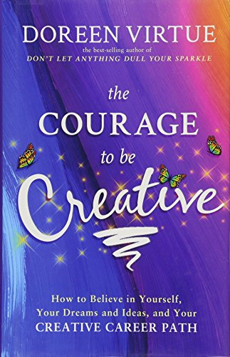 [B.E.S.T] The Courage to Be Creative: How to Believe in Yourself, Your Dreams and Ideas, and Your Creative Car<br />PDF