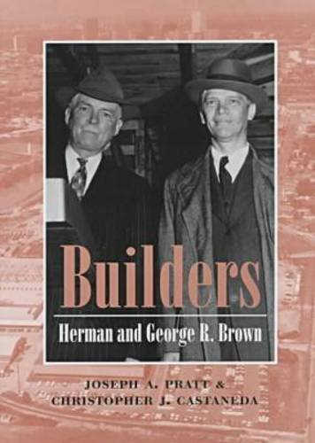 Builders: Herman and George R. Brown (Kenneth E. Montague Series in Oil and Business History)