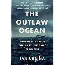 The Outlaw Ocean: Journeys Across the Last Untamed Frontier