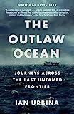 The Outlaw Ocean: Journeys Across the Last Untamed