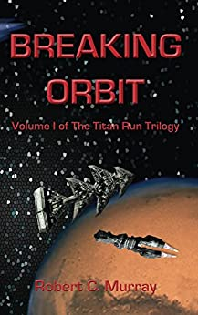 Breaking Orbit (The Titan Run Book 1) by [Murray, Robert]