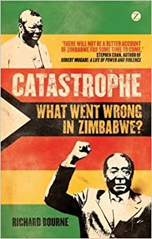 Catastrophe: What Went Wrong in Zimbabwe? by Richard Bourne (2011-08-11)