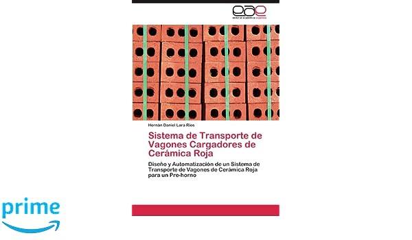 Amazon.com: Sistema de Transporte de Vagones Cargadores de Cerámica Roja: Diseño y Automatización de un Sistema de Transporte de Vagones de Cerámica Roja ...