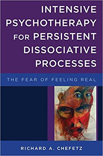 Book Intensive Psychotherapy for Persistent Dissociative Processes: The Fear of Feeling Real (Norton Series on Interpersonal Neurobiology)