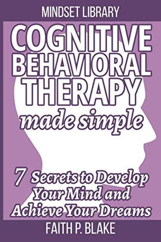 Cognitive Behavioral Therapy Made Simple - 7 Secrets To Develop Your Mind And Achieve Your Dreams: (Useful Guide to Personal Growth, Learn the ... Self Help, Avoid Negative Self Talk) ()