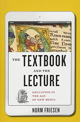 The Textbook and the Lecture: Education in the Age of New Media (Tech.edu: A Hopkins Series on Education and Technology)