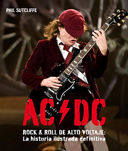 Descargar Libro Ac/dc: Rock & Roll De Alto Voltaje: La Historia Ilustrada Definitiva Phil Sutcliffe