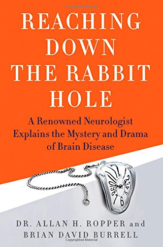 Book Cover: Reaching Down the Rabbit Hole: A Renowned Neurologist Explains the Mystery and Drama of Brain Disease