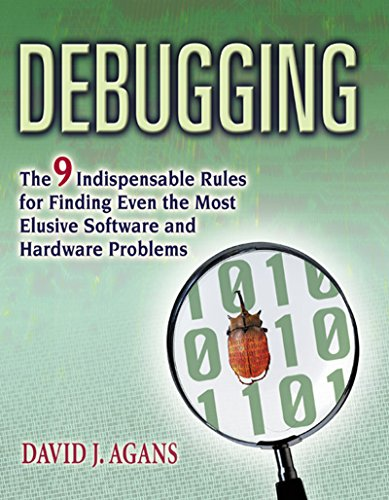 (Debugging: The 9 Indispensable Rules for Finding Even the Most Elusive Software and Hardware Problems)