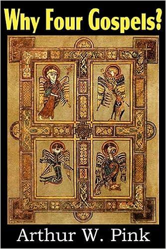 Why Four Gospels?: Arthur W. Pink: 9781612032122: Amazon.com: Books