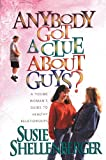 Anybody Got a Clue about Guys?, Susie Shellenberger, 0830733817