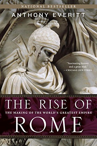 The Rise of Rome: The Making of the World's Greatest Empire [Anthony Everitt] (Tapa Blanda)