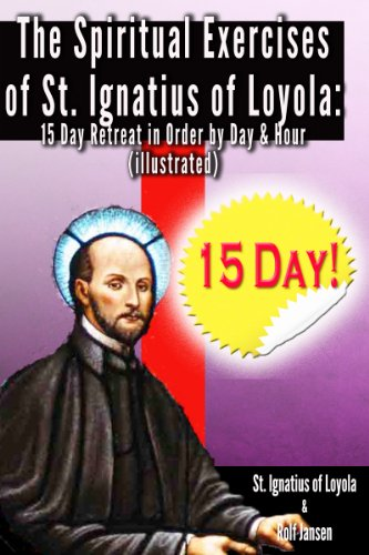 The Spiritual Exercises of St. Ignatius of Loyola:: 15 Day Retreat in Order by Day and Hour (illustrated) - The First Spiritual Exercises