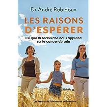 Les raisons d'espérer: Ce que la recherche nous apprend sur le cancer le sein (French Edition)