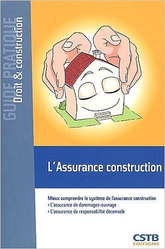L'assurance construction : Mieux comprendre le système de l'assurance construction. L'assurance de d...