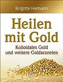 Heilen mit Gold: Kolloidales Gold und weitere Goldarzneien