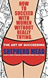How to Succeed with Women Without Really Trying, Shepherd Mead, 1470113236