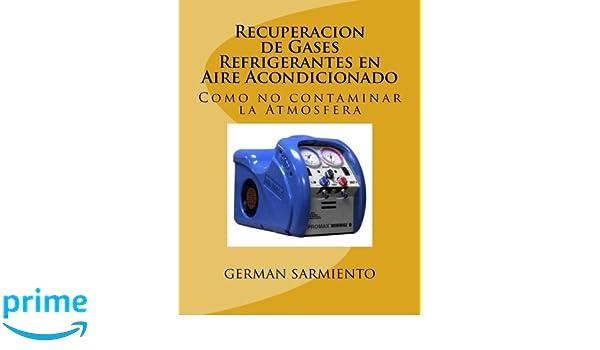 Recuperacion de Gases Refrigerantes en Aire Acondicionado: Como no contaminar la Atmosfera: Amazon.es: german sarmiento: Libros
