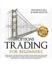 Options Trading for Beginners: Learn How to Trade and Invest Money with Big Profit! Thanks to Strategies Plan, Risk and Time Management, and Taking Advantages of Trading Psychology