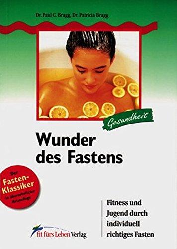 Wunder des Fastens: Fitness und Jugend durch individuell richtiges Fasten (Fit fürs Leben Verlag in der Natura Viva Verlags GmbH)