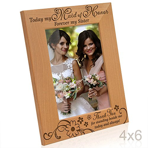 Kate Posh - Today my Maid of Honor, Forever my Sister - Thank You for standing beside me today and always - Engraved Natural Wood Picture Frame - Maid of Honor Wedding Gifts (4x6-Vertical)