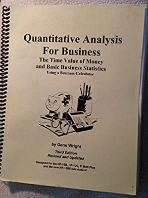 Quantitative Analysis For Business The Time Value Of Money And Basic Business Statistics Using A Business Calculator 3rd Edition Wright Gene 9781888840384 Amazon Com Au Books