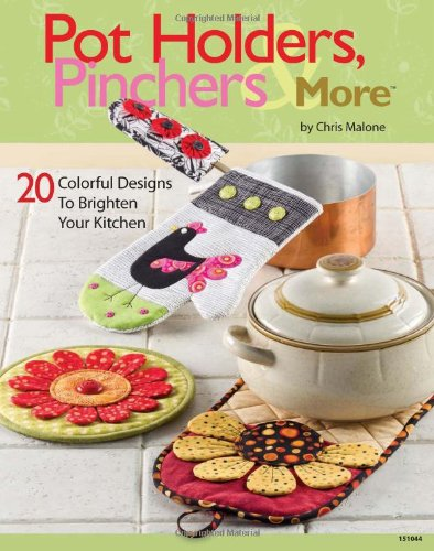 Pot Holders, Pinchers & More: 20 Colorful Designs to Brighten Your (Holder Pattern)