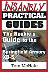 The Rookie's Guide to the Springfield Armory XD-S: What you need to know to buy, shoot and care for a Springfield Armory XD-S Paperback