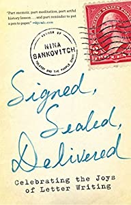 By Nina Sankovitch - Signed, Sealed, Delivered: Celebrating the Joys of Letter Writing (Reprint) (2015-05-06) [Paperback]