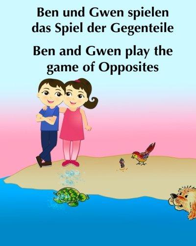 Ben und Gwen spielen das Spiel der Gegenteile. Ben and Gwen Play the game of opposites: Ein Bilderbuch fur Kinder (Illustrierte Kinderbuch Bilderbuch) ... Lernen Bilinguales (Deutsch-Englisch) pdf epub
