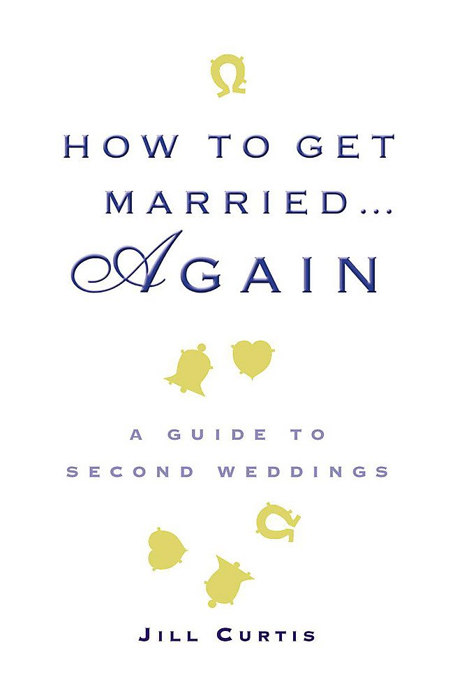 How To Get Married Again A Guide To Second Weddings Jill
