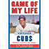 Game of My Life Chicago Cubs: Memorable Stories of Cubs Baseball