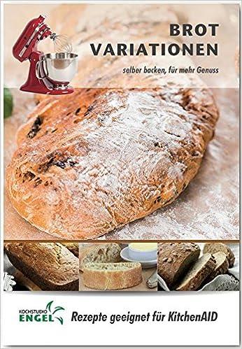 Brot Variationen – Rezepte geeignet für KitchenAid: selber Backen