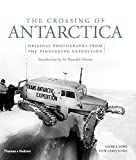 img - for The Crossing of Antarctica: Original Photographs from the Epic Journey That Fulfilled Shackleton's Dream book / textbook / text book