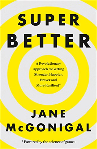SuperBetter  A Revolutionary Approach To Getting Stronger Happier Braver And More Resilient
