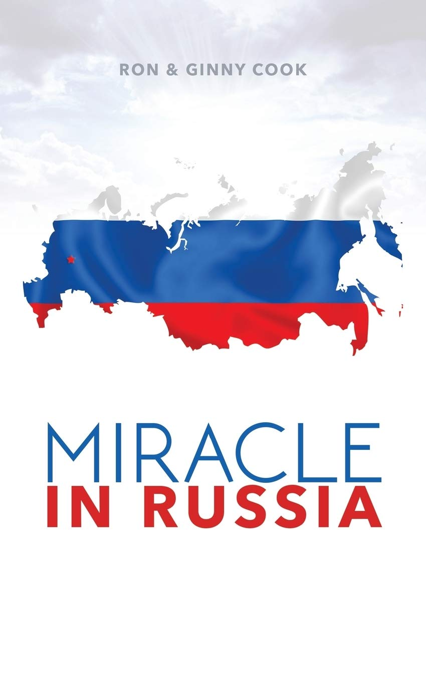Miracle in Russia: Ron and Ginny Cooks Journey in Russian ...