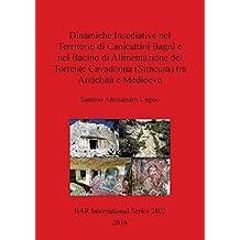 Dinamiche Insediative nel Territorio di Canicattini Bagni e nel Bacino di Alimentazione del Torrente Cavadonna (Siracusa) tra Antichità e Medioevo (BAR International Series) (Italian Edition)