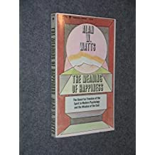 The meaning of happiness;: The quest for freedom of the spirit in modern psychology & the wisdom of the east, by Alan W. Watts