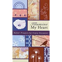 Illumine My Heart: Bah' Prayers For Every Occasion