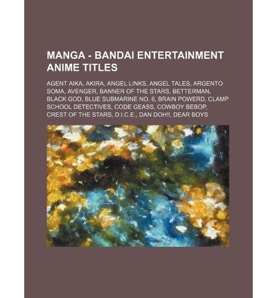 [ Manga - Bandai Entertainment Anime Titles: Agent Aika, Akira, Angel Links, Angel Tales, Argento Soma, Avenger, Banner of the Stars, Betterman, Black G Source Wikia ( Author ) ] { Paperback } 2011