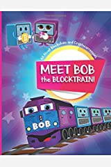 Meet Bob the Blocktrain: All About Blockchain and Cryptocurrencies Paperback