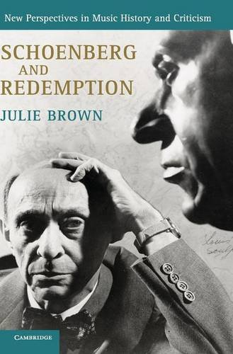Schoenberg and Redemption (New Perspectives in Music History and Criticism) by Brown Julie