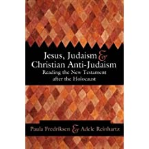 Jesus, Judaism & Christian Anti-Judaism: Reading the New Testament after the Holocaust