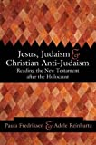 img - for Jesus, Judaism, and Christian Anti-Judaism: Reading the New Testament after the Holocaust book / textbook / text book