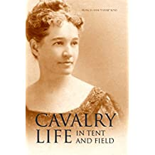 Cavalry Life in Tent and Field (Expanded, Annotated)