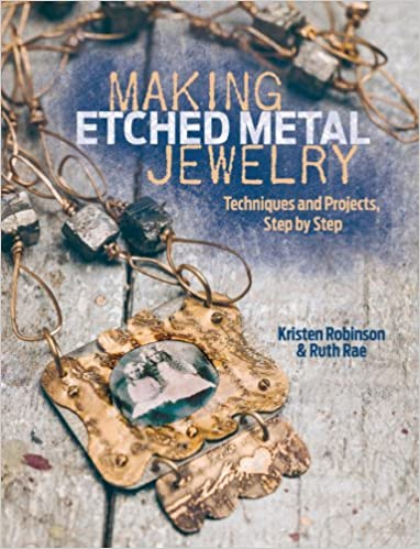 Step by Step Making Etched Metal Jewelry Techniques and Projects