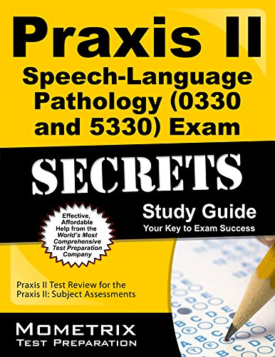 Praxis II Speech-Language Pathology (0330 and 5330) Exam Secrets Study Guide: Praxis II Test Review for the Praxis II: S